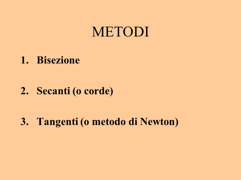 METODI Bisezione Secanti (o corde) Tangenti (o metodo di Newton)