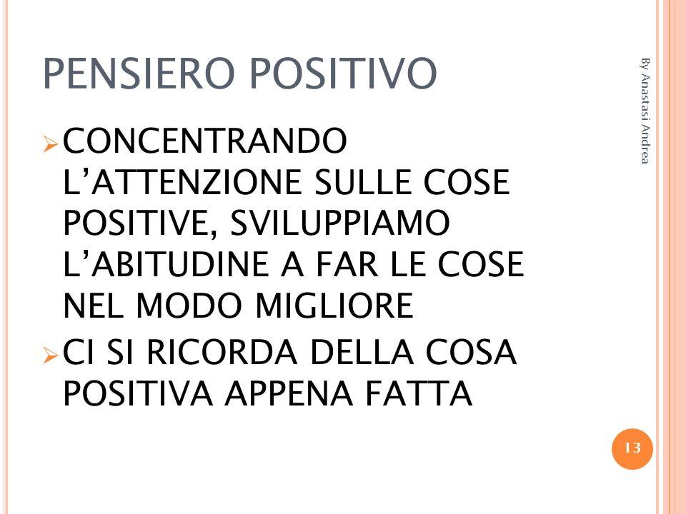 PENSIERO POSITIVO By Anastasi Andrea. CONCENTRANDO L'ATTENZIONE SULLE COSE POSITIVE, SVILUPPIAMO L'ABITUDINE A FAR LE COSE NEL MODO MIGLIORE.