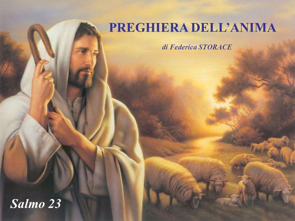 PREGHIERA DELL'ANIMA di Federica STORACE Salmo 23 Salmo 23