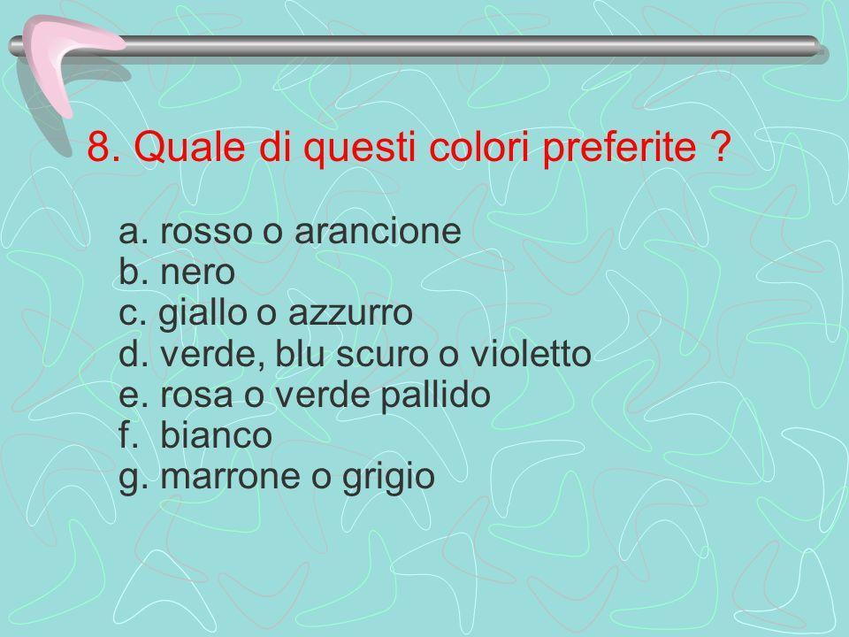8. Quale di questi colori preferite. a. rosso o arancione b. nero c