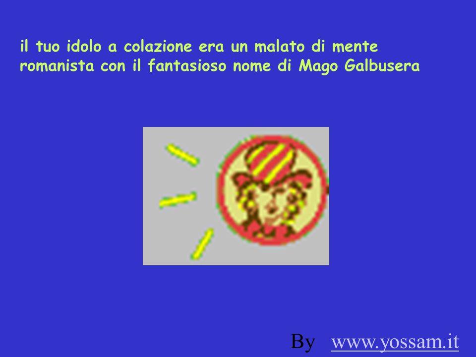 il tuo idolo a colazione era un malato di mente romanista con il fantasioso nome di Mago Galbusera