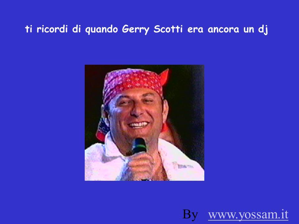 ti ricordi di quando Gerry Scotti era ancora un dj