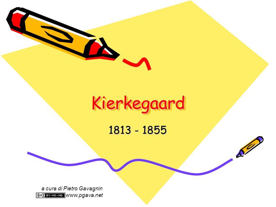 Kierkegaard 1813 - 1855 a cura di Pietro Gavagnin www.pgava.net