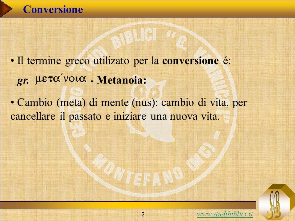 Conversione Il termine greco utilizato per la conversione é: gr. - Metanoia: