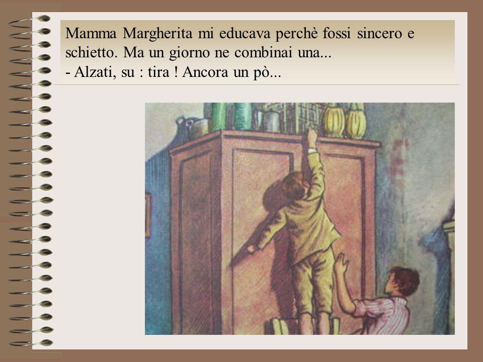Mamma Margherita mi educava perchè fossi sincero e schietto