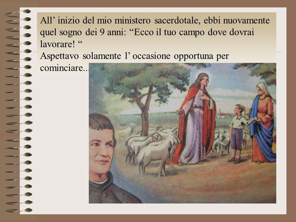 All' inizio del mio ministero sacerdotale, ebbi nuovamente quel sogno dei 9 anni: Ecco il tuo campo dove dovrai lavorare!
