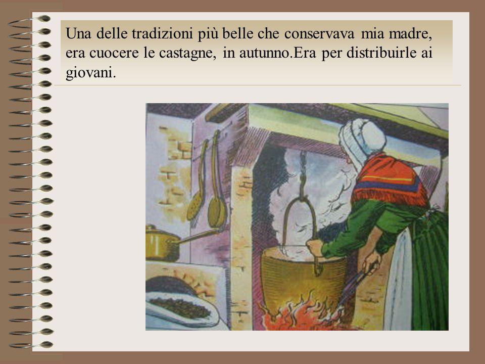 Una delle tradizioni più belle che conservava mia madre, era cuocere le castagne, in autunno.Era per distribuirle ai giovani.