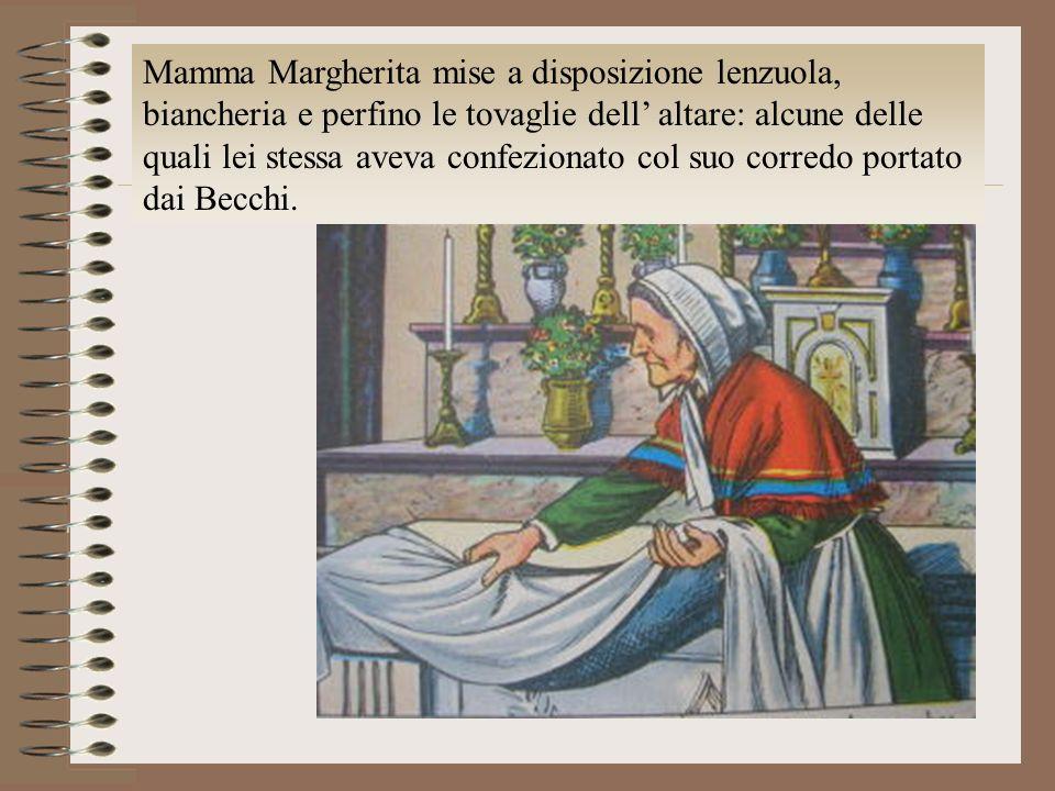 Mamma Margherita mise a disposizione lenzuola, biancheria e perfino le tovaglie dell' altare: alcune delle quali lei stessa aveva confezionato col suo corredo portato dai Becchi.
