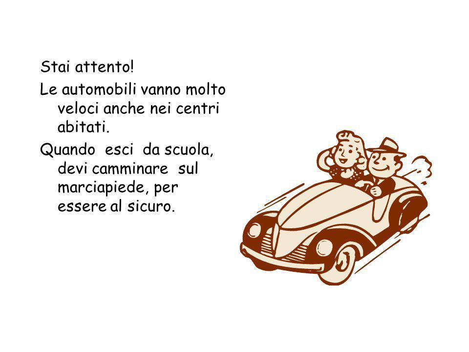 Stai attento! Le automobili vanno molto veloci anche nei centri abitati.