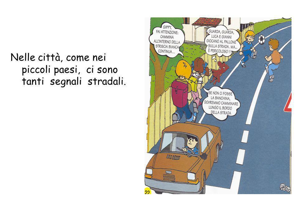 Nelle città, come nei piccoli paesi, ci sono tanti segnali stradali.