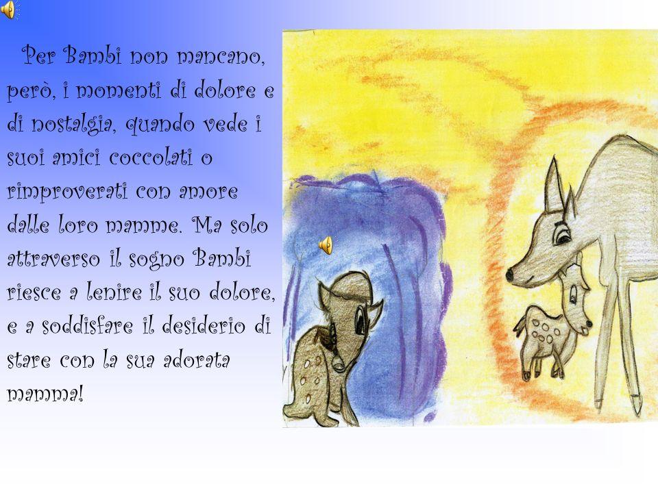 Per Bambi non mancano, però, i momenti di dolore e. di nostalgia, quando vede i. suoi amici coccolati o.