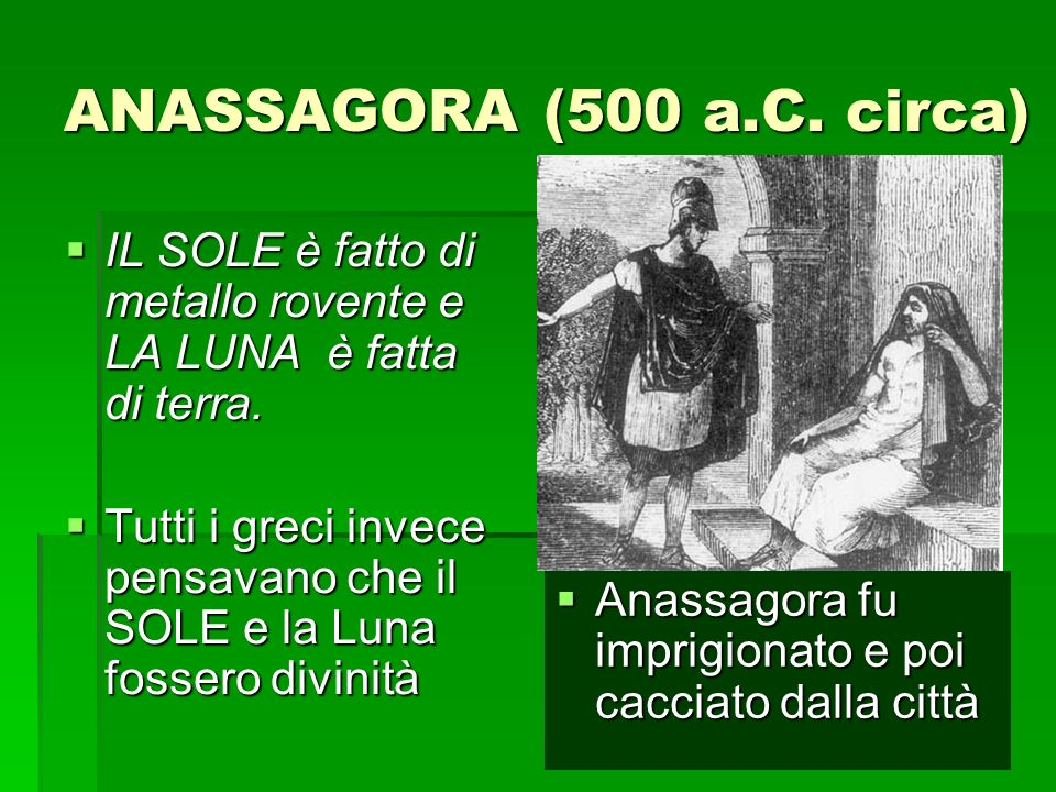 ANASSAGORA (500 a.C. circa) IL SOLE è fatto di metallo rovente e LA LUNA è fatta di terra.