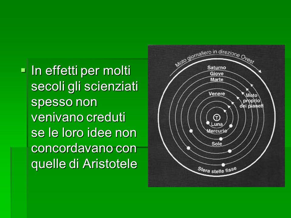 In effetti per molti secoli gli scienziati spesso non venivano creduti se le loro idee non concordavano con quelle di Aristotele
