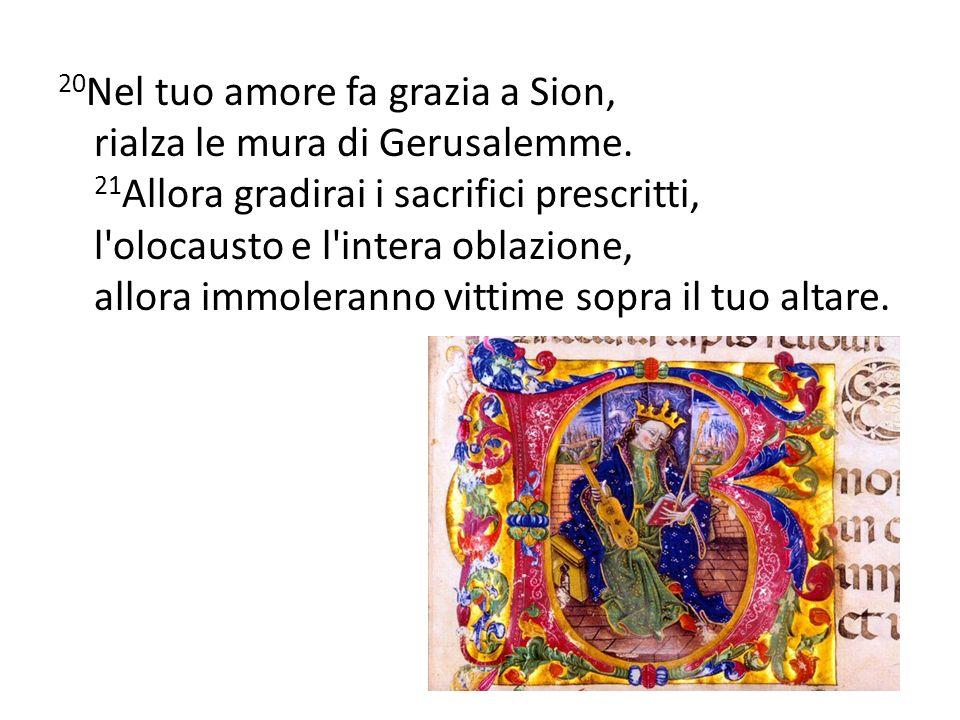 20Nel tuo amore fa grazia a Sion, rialza le mura di Gerusalemme