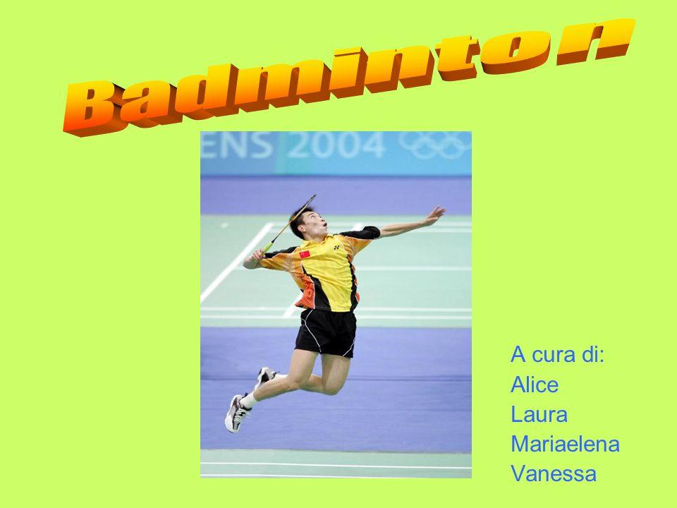 Badminton A cura di: Alice Laura Mariaelena Vanessa