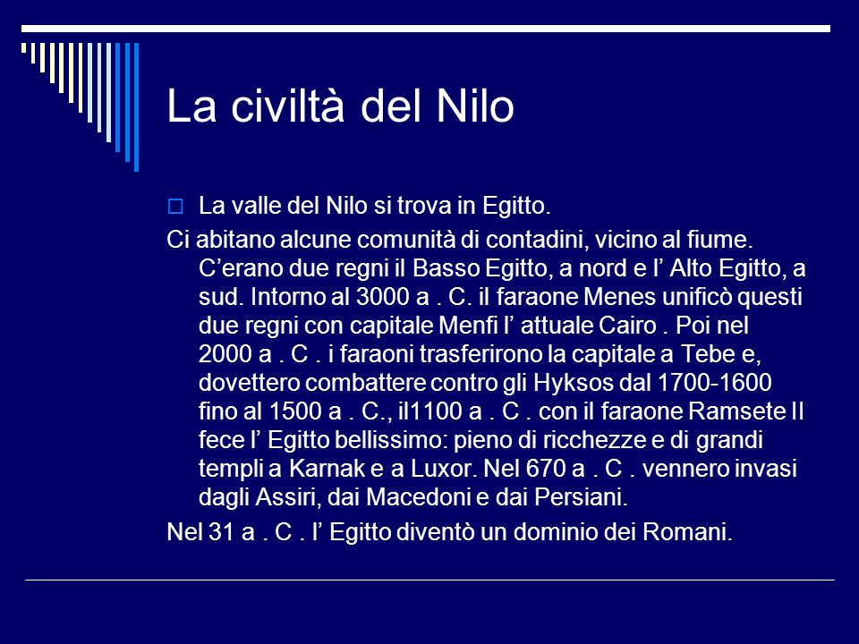 La civiltà del Nilo La valle del Nilo si trova in Egitto.