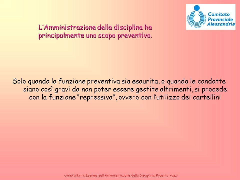 L'Amministrazione della disciplina ha principalmente uno scopo preventivo.