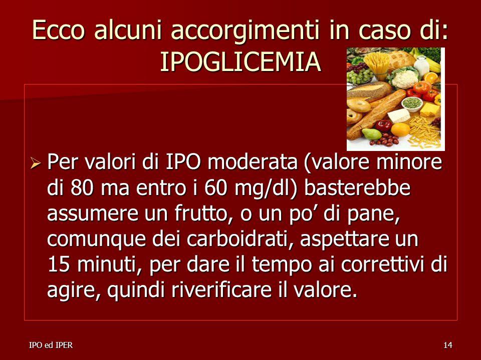 Ecco alcuni accorgimenti in caso di: IPOGLICEMIA