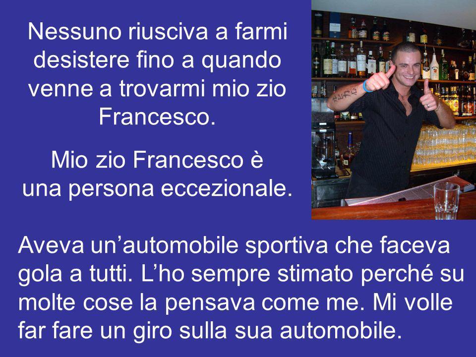Mio zio Francesco è una persona eccezionale.