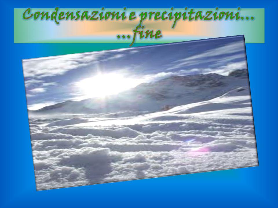 Condensazioni e precipitazioni… …fine