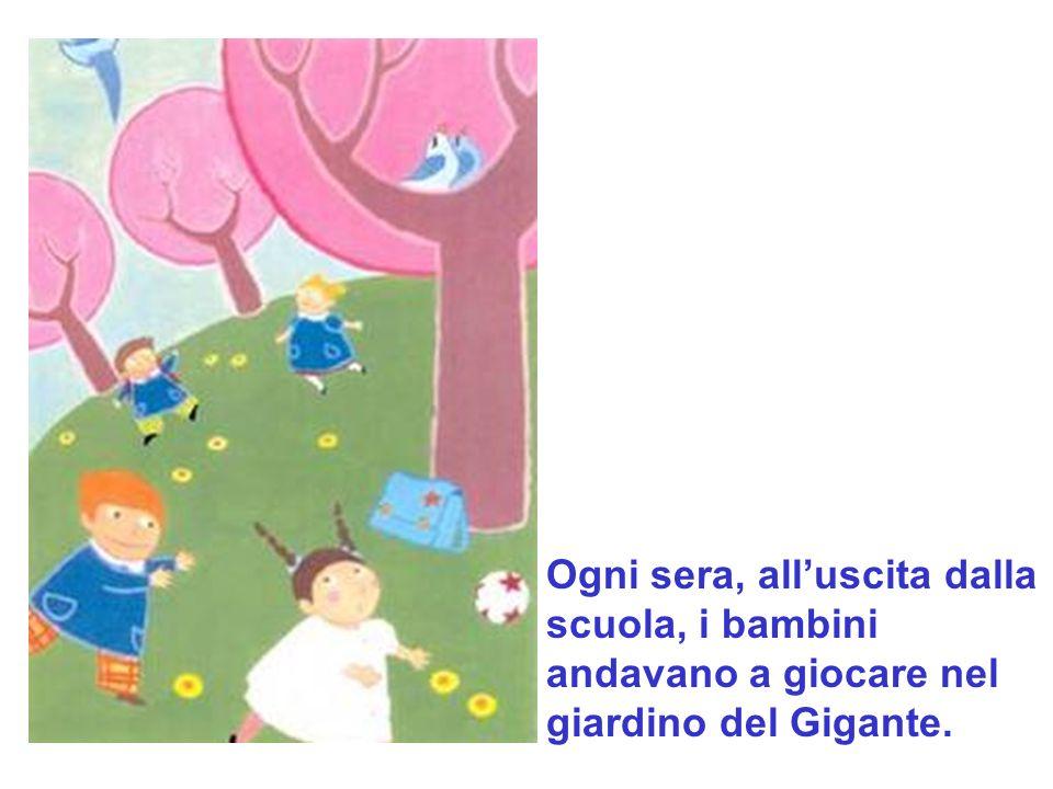 Ogni sera, all'uscita dalla scuola, i bambini andavano a giocare nel giardino del Gigante.