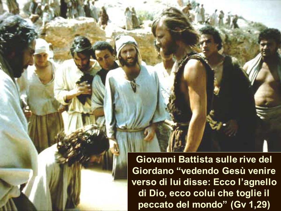 Giovanni Battista sulle rive del Giordano vedendo Gesù venire verso di lui disse: Ecco l'agnello di Dio, ecco colui che toglie il peccato del mondo (Gv 1,29)