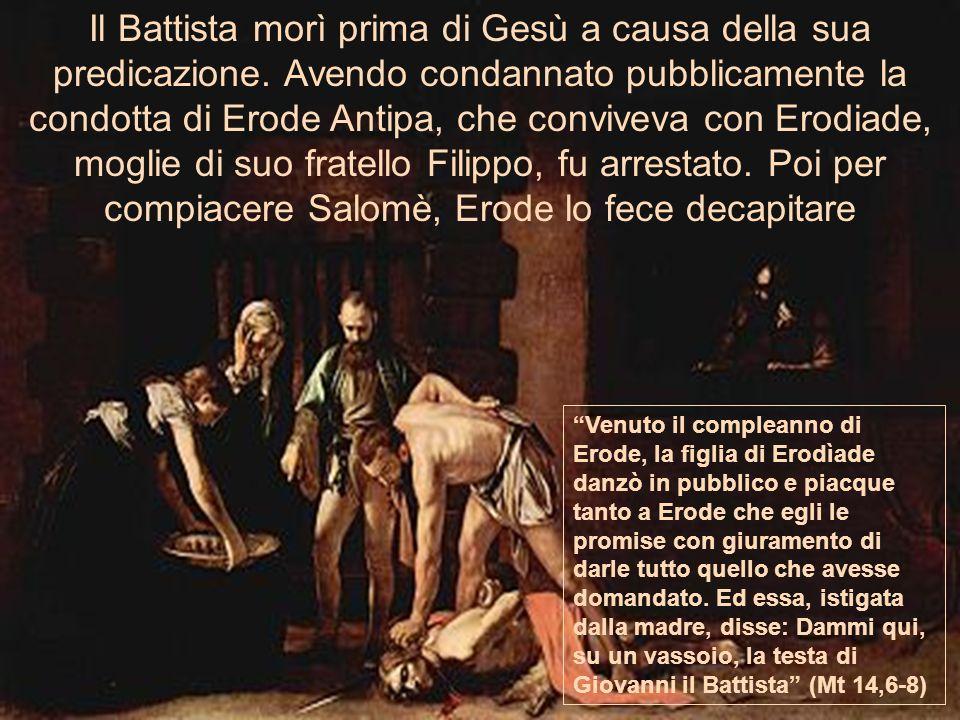 Il Battista morì prima di Gesù a causa della sua predicazione