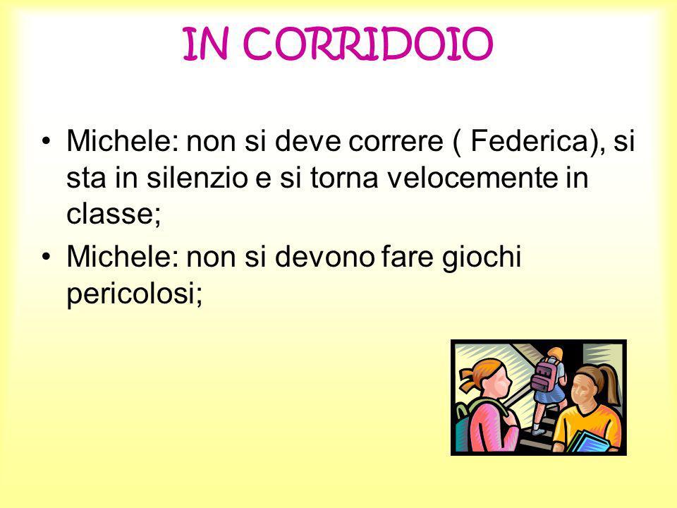 IN CORRIDOIO Michele: non si deve correre ( Federica), si sta in silenzio e si torna velocemente in classe;