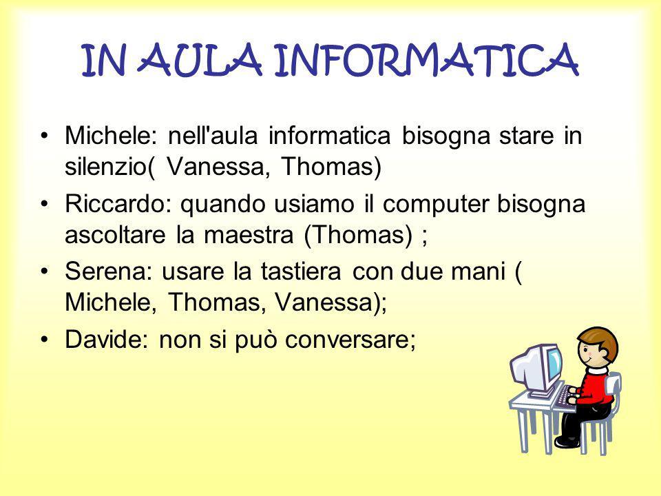 IN AULA INFORMATICA Michele: nell aula informatica bisogna stare in silenzio( Vanessa, Thomas)