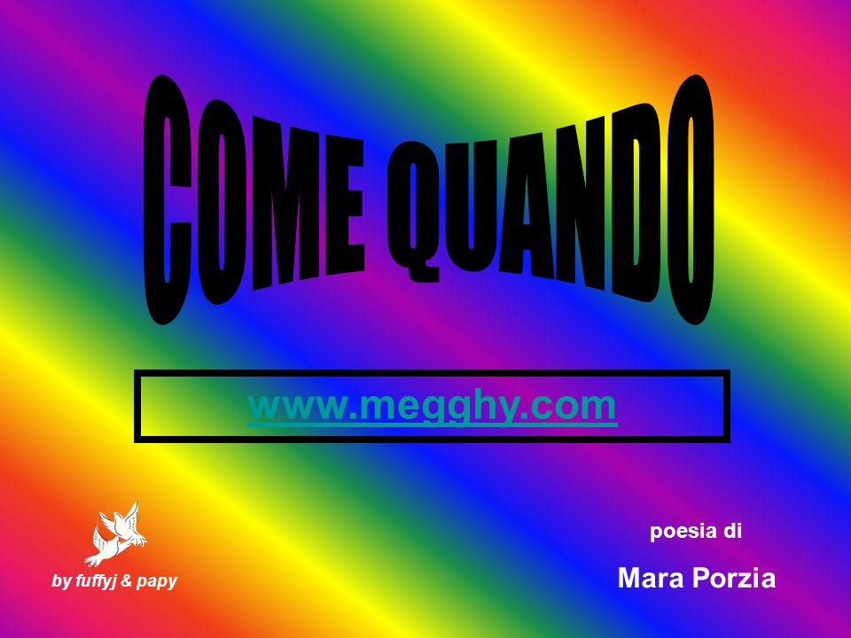 COME QUANDO www.megghy.com poesia di Mara Porzia by fuffyj & papy
