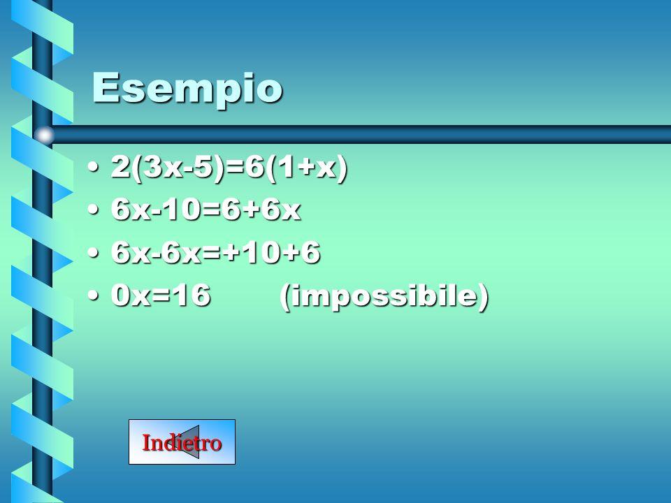Esempio 2(3x-5)=6(1+x) 6x-10=6+6x 6x-6x=+10+6 0x=16 (impossibile)