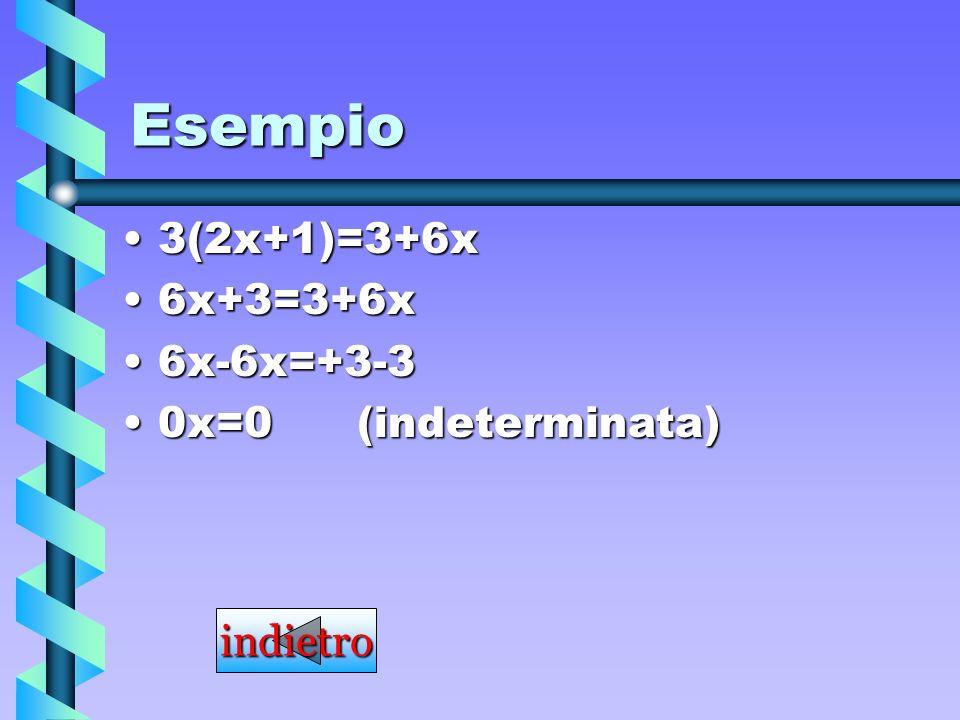 Esempio 3(2x+1)=3+6x 6x+3=3+6x 6x-6x=+3-3 0x=0 (indeterminata)