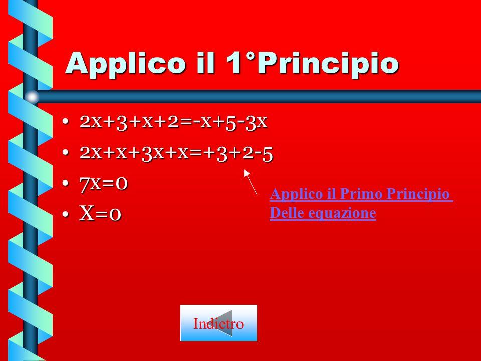 Applico il 1°Principio 2x+3+x+2=-x+5-3x 2x+x+3x+x=+3+2-5 7x=0 X=0