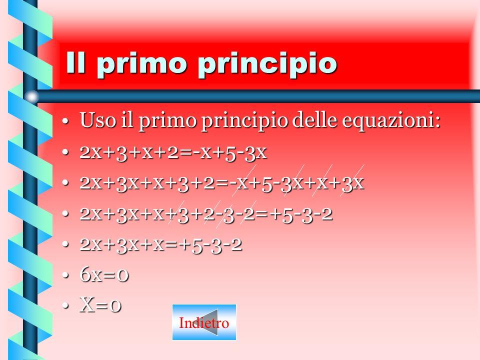 Il primo principio Uso il primo principio delle equazioni: