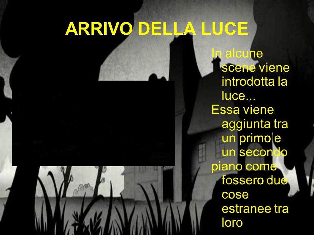 ARRIVO DELLA LUCE In alcune scene viene introdotta la luce...