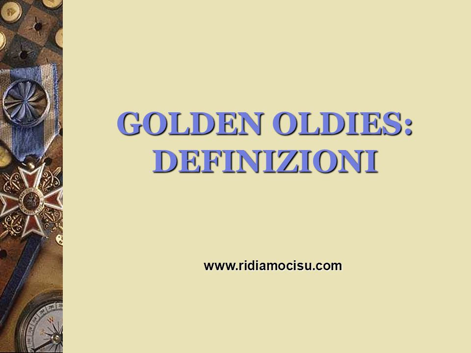 GOLDEN OLDIES: DEFINIZIONI