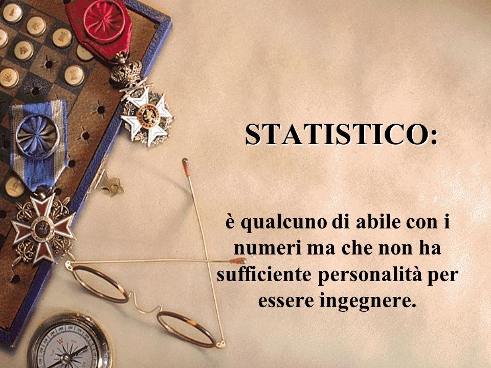 STATISTICO: è qualcuno di abile con i numeri ma che non ha sufficiente personalità per essere ingegnere.