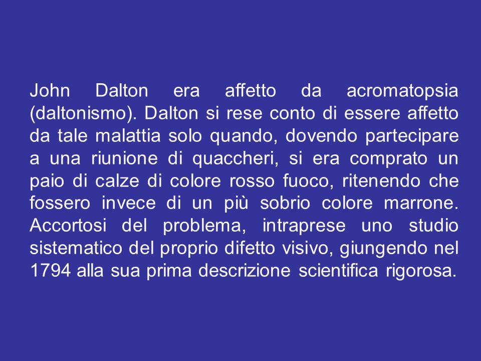John Dalton era affetto da acromatopsia (daltonismo)