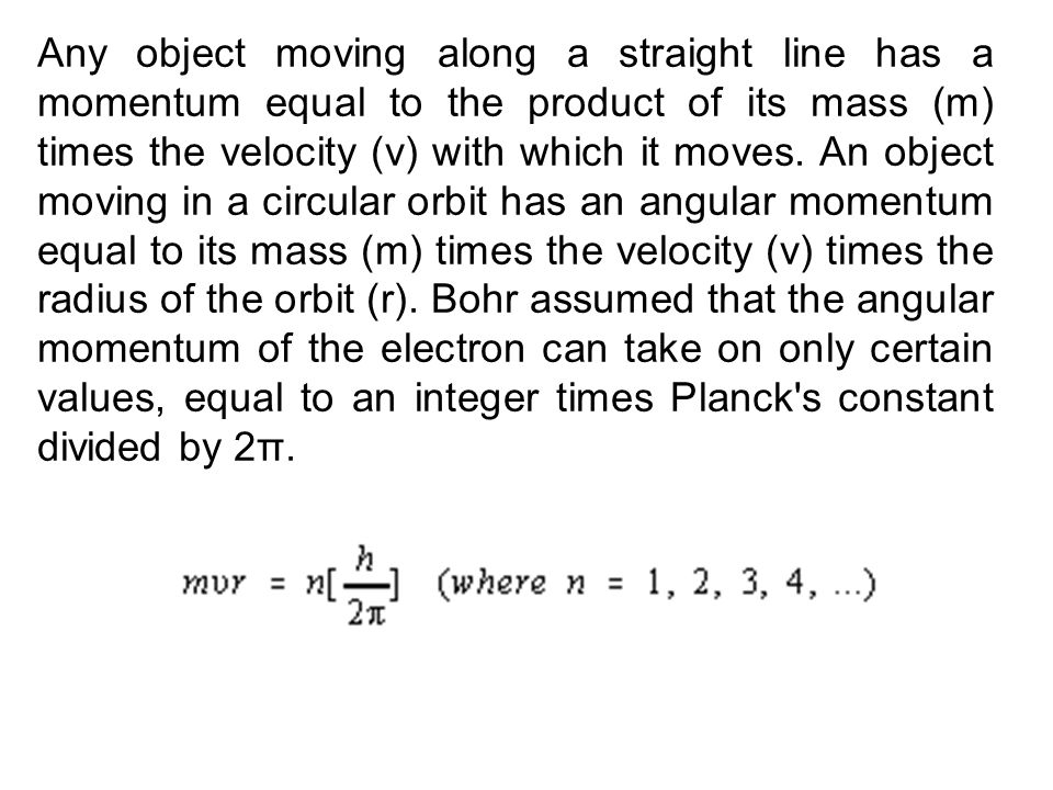 Any object moving along a straight line has a momentum equal to the product of its mass (m) times the velocity (v) with which it moves.