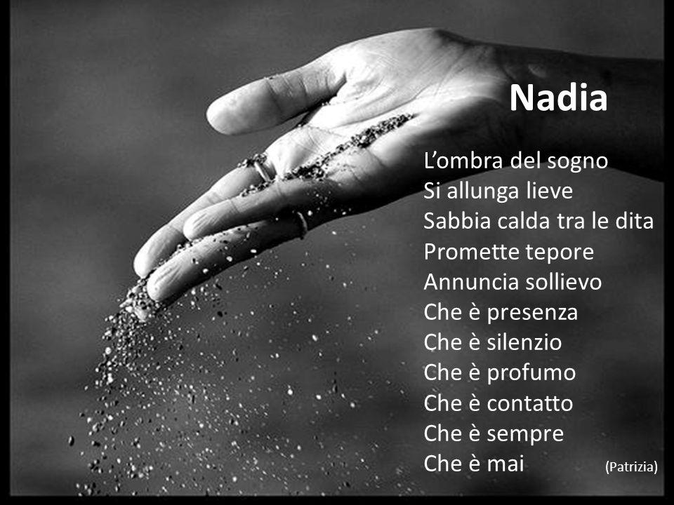 Nadia L'ombra del sogno Si allunga lieve Sabbia calda tra le dita