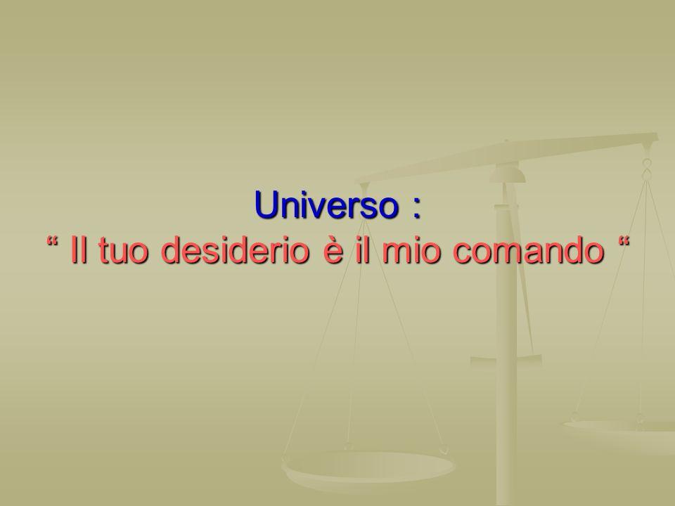 Universo : Il tuo desiderio è il mio comando