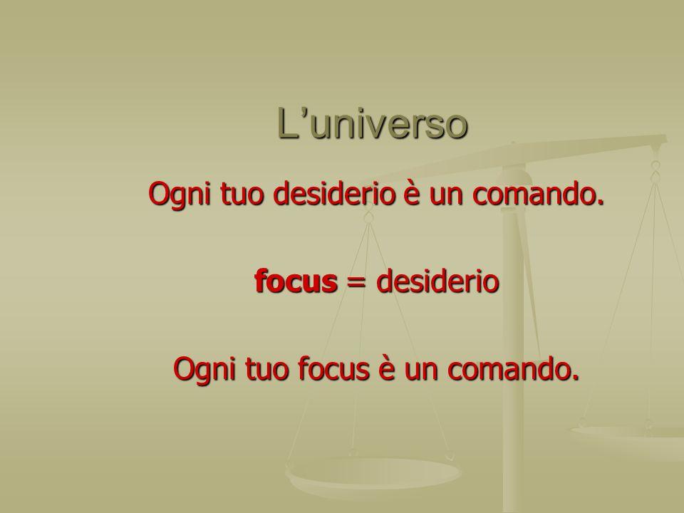 L'universo Ogni tuo desiderio è un comando. focus = desiderio