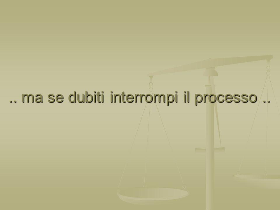 .. ma se dubiti interrompi il processo ..