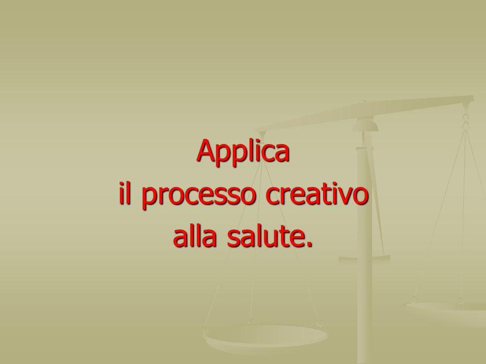 Applica il processo creativo alla salute.