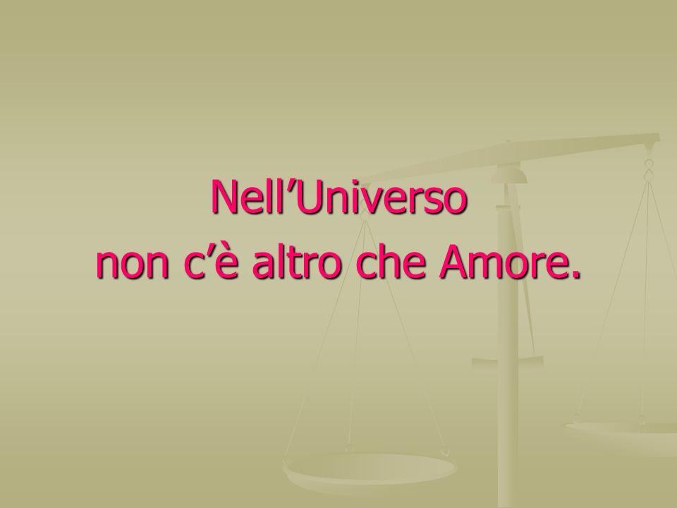 Nell'Universo non c'è altro che Amore.