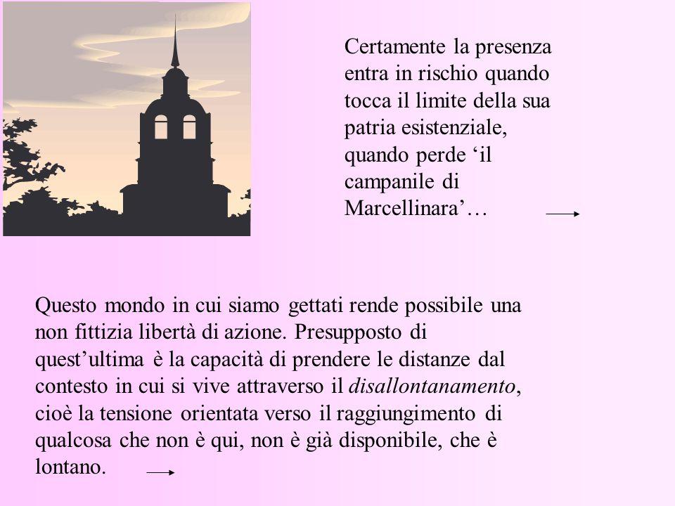 Certamente la presenza entra in rischio quando tocca il limite della sua patria esistenziale, quando perde 'il campanile di Marcellinara'…