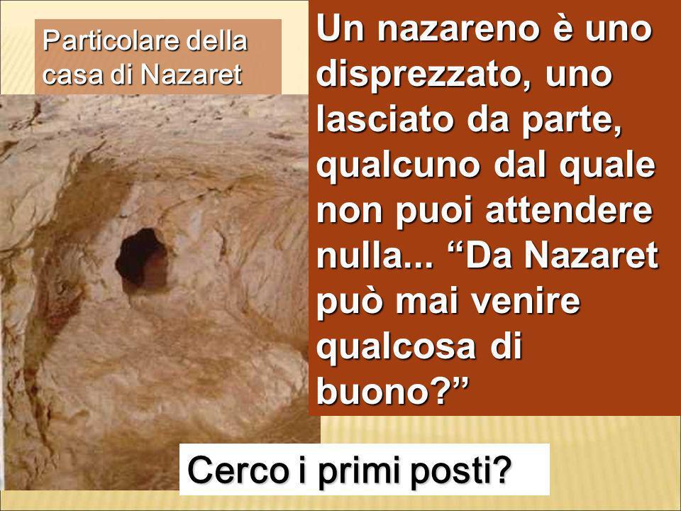 Un nazareno è uno disprezzato, uno lasciato da parte, qualcuno dal quale non puoi attendere nulla... Da Nazaret può mai venire qualcosa di buono