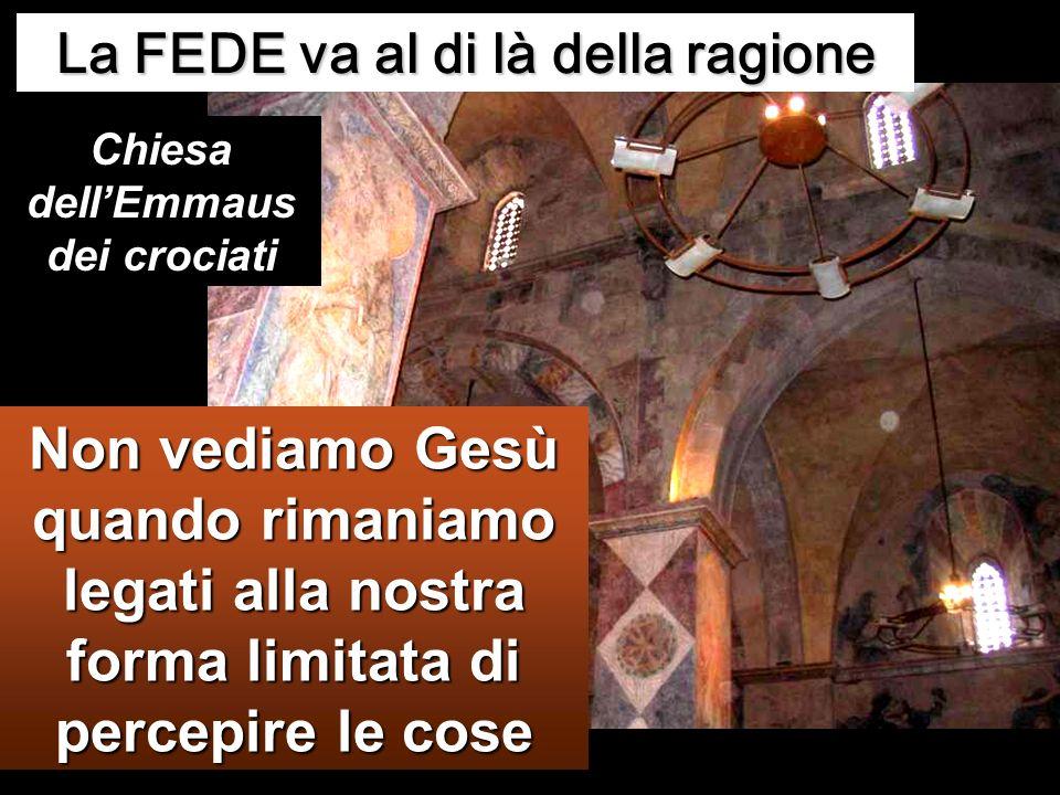 La FEDE va al di là della ragione Chiesa dell'Emmaus dei crociati