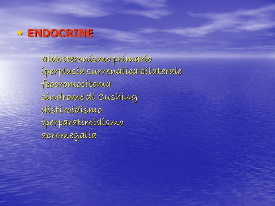 ENDOCRINE aldosteronismo primario. iperplasia surrenalica bilaterale. feocromocitoma. sindrome di Cushing.