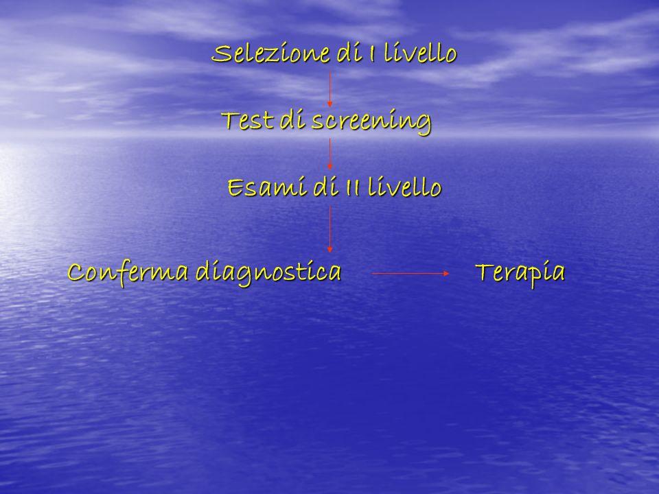 Selezione di I livelloTest di screening.Esami di II livello.